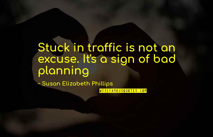 It's A Sign Quotes By Susan Elizabeth Phillips: Stuck in traffic is not an excuse. It's