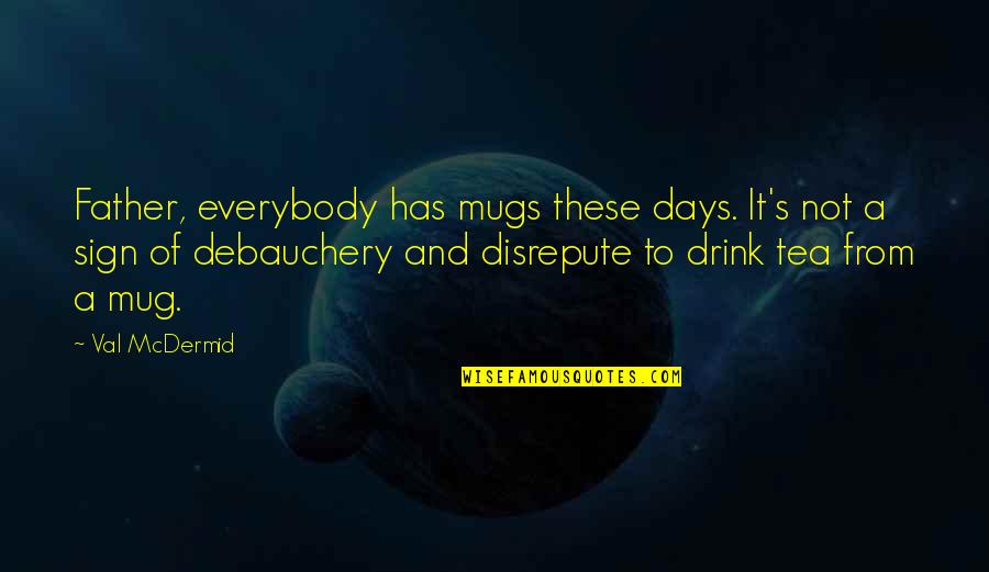 It's A Sign Quotes By Val McDermid: Father, everybody has mugs these days. It's not