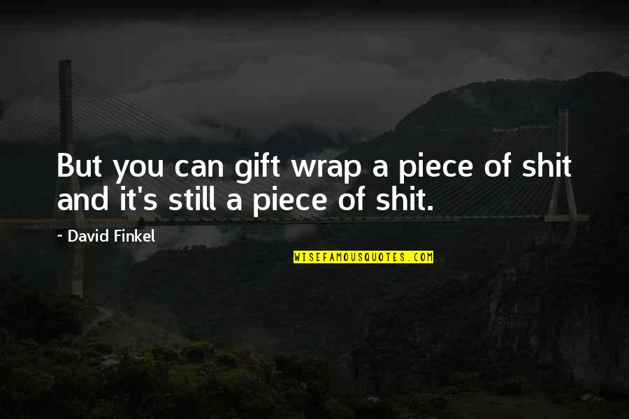 It's A Wrap Quotes By David Finkel: But you can gift wrap a piece of