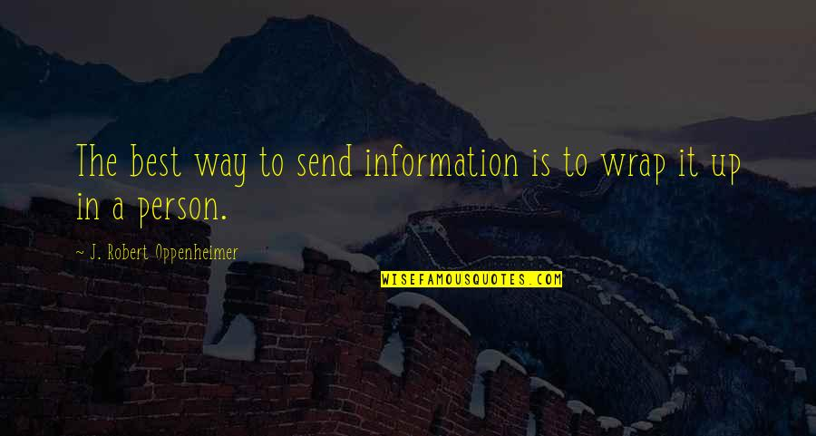 It's A Wrap Quotes By J. Robert Oppenheimer: The best way to send information is to