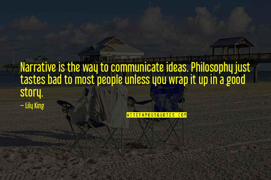 It's A Wrap Quotes By Lily King: Narrative is the way to communicate ideas. Philosophy