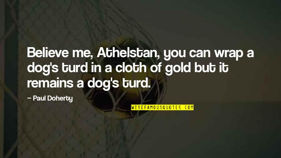It's A Wrap Quotes By Paul Doherty: Believe me, Athelstan, you can wrap a dog's