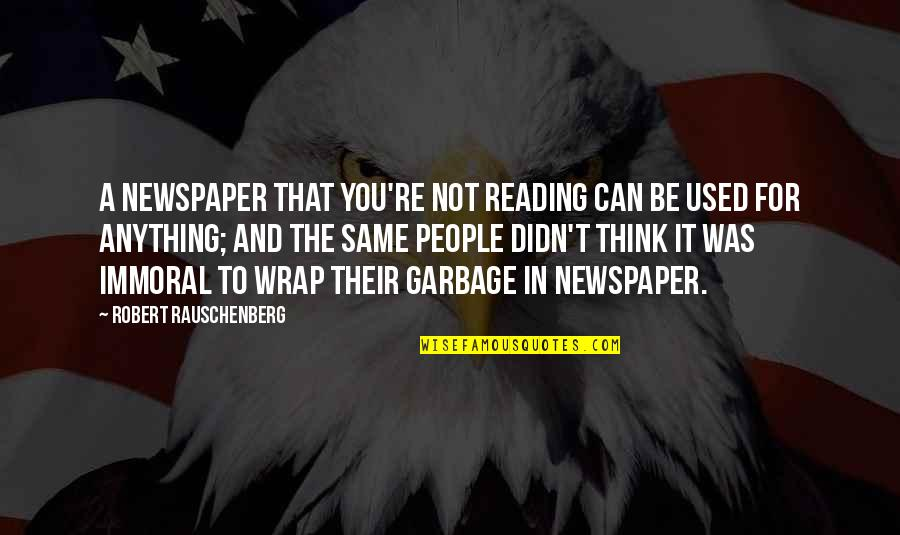 It's A Wrap Quotes By Robert Rauschenberg: A newspaper that you're not reading can be