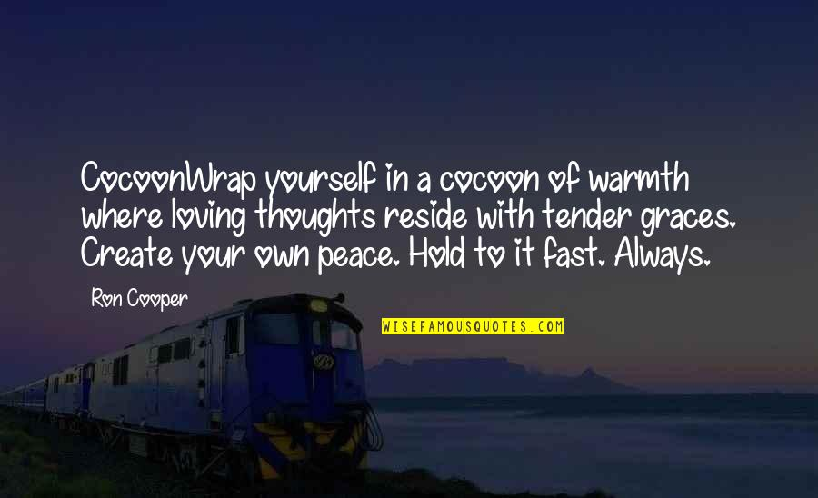 It's A Wrap Quotes By Ron Cooper: CocoonWrap yourself in a cocoon of warmth where