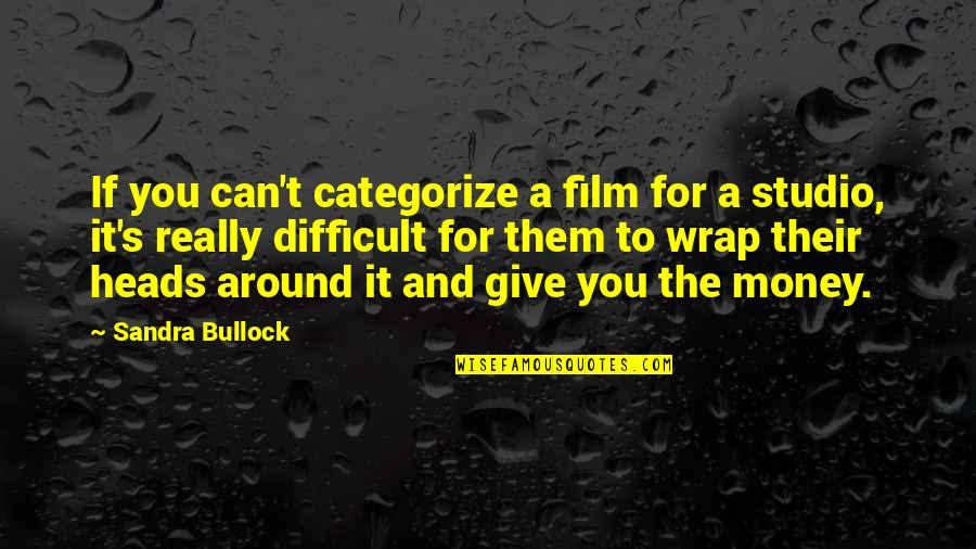 It's A Wrap Quotes By Sandra Bullock: If you can't categorize a film for a