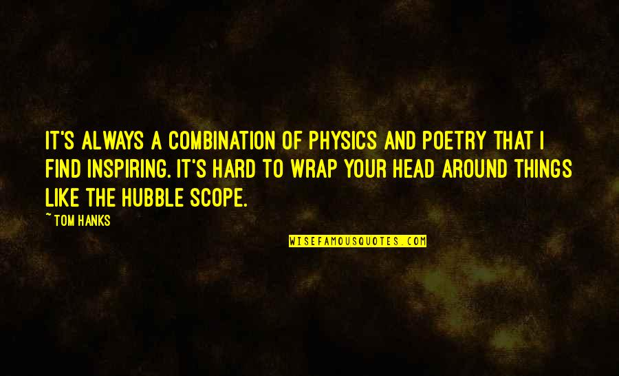 It's A Wrap Quotes By Tom Hanks: It's always a combination of physics and poetry