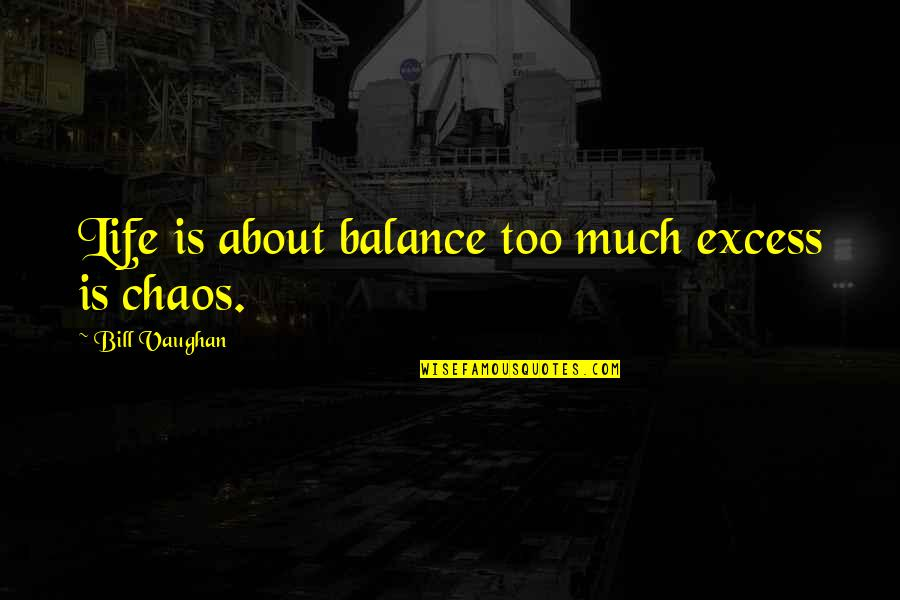 It's All About Balance Quotes By Bill Vaughan: Life is about balance too much excess is