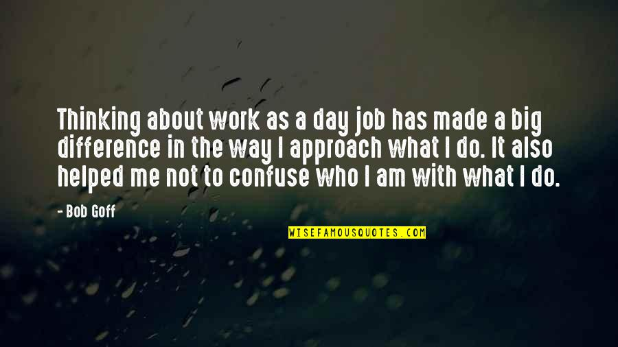 It's All About Balance Quotes By Bob Goff: Thinking about work as a day job has
