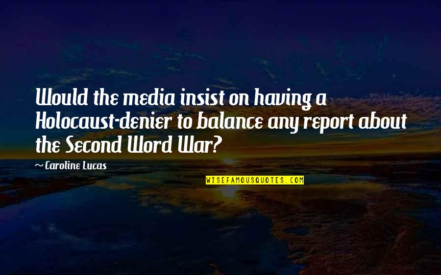 It's All About Balance Quotes By Caroline Lucas: Would the media insist on having a Holocaust-denier