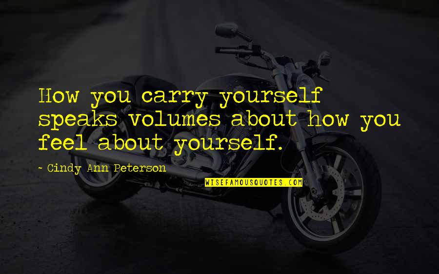 It's All About Balance Quotes By Cindy Ann Peterson: How you carry yourself speaks volumes about how