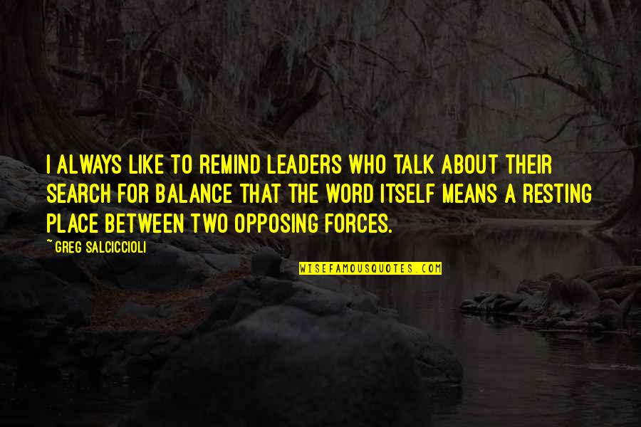 It's All About Balance Quotes By Greg Salciccioli: I always like to remind leaders who talk