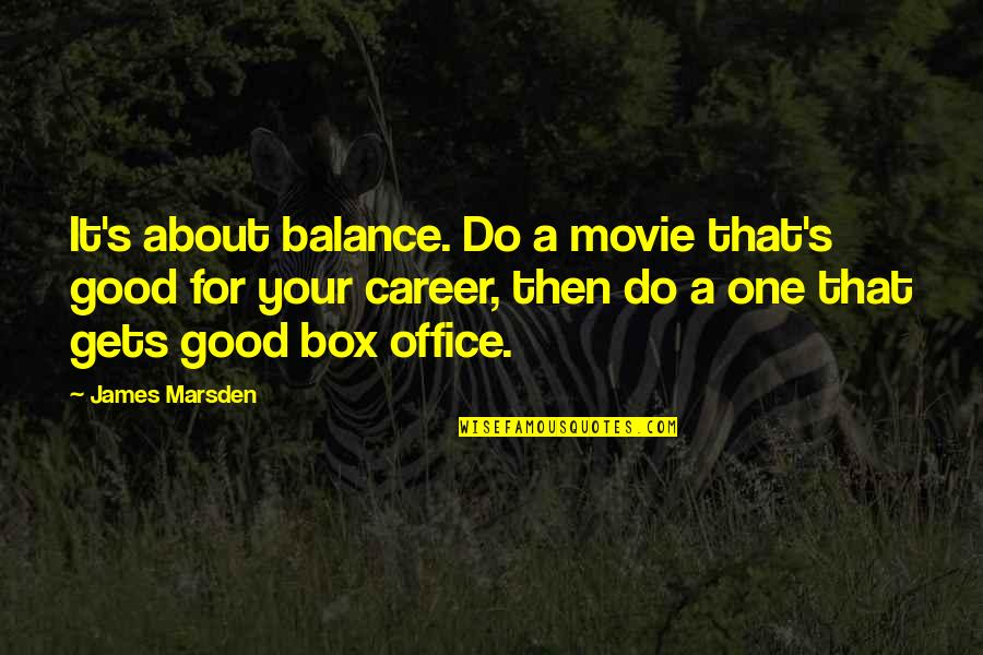 It's All About Balance Quotes By James Marsden: It's about balance. Do a movie that's good