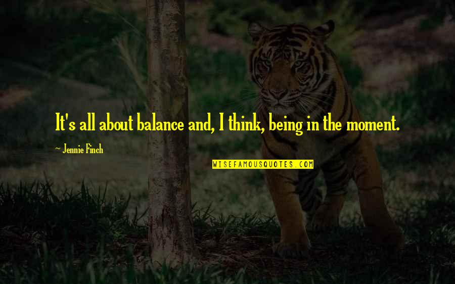 It's All About Balance Quotes By Jennie Finch: It's all about balance and, I think, being