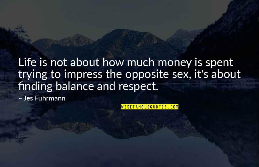 It's All About Balance Quotes By Jes Fuhrmann: Life is not about how much money is