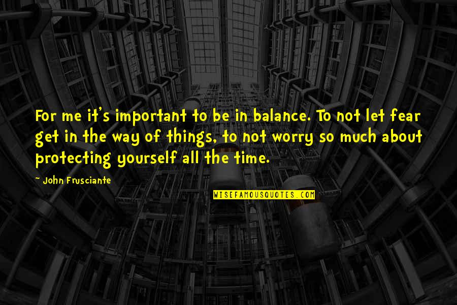 It's All About Balance Quotes By John Frusciante: For me it's important to be in balance.