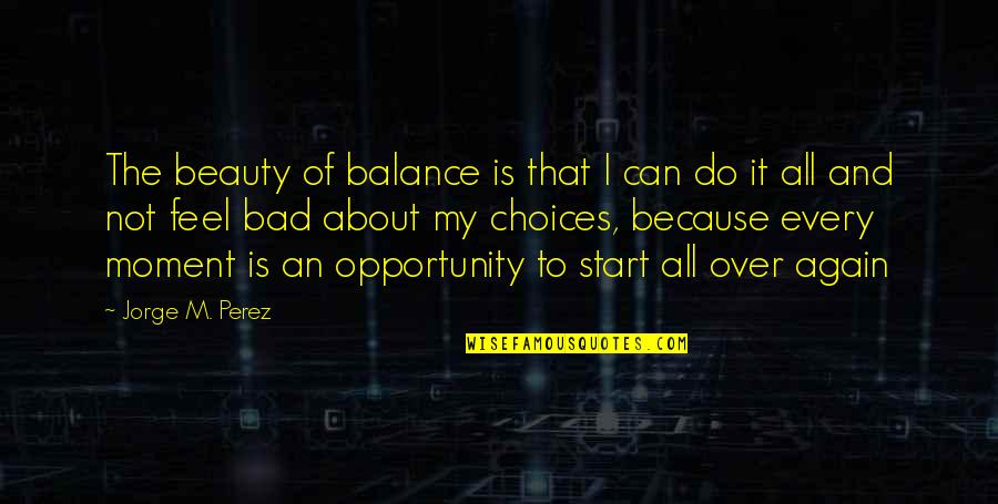 It's All About Balance Quotes By Jorge M. Perez: The beauty of balance is that I can