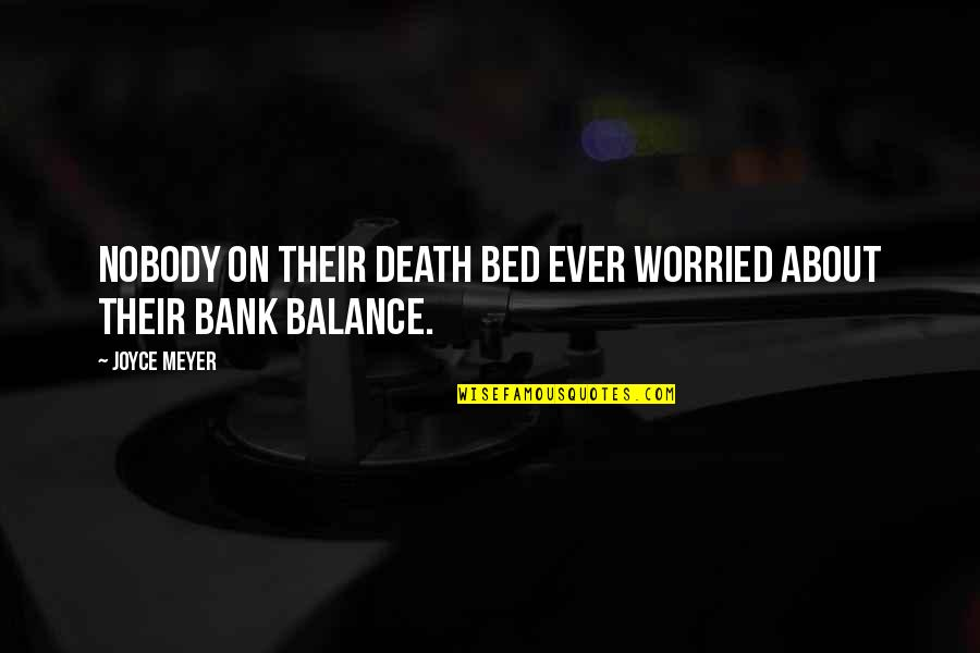 It's All About Balance Quotes By Joyce Meyer: Nobody on their death bed ever worried about