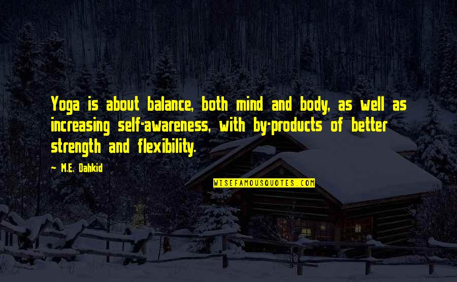 It's All About Balance Quotes By M.E. Dahkid: Yoga is about balance, both mind and body,