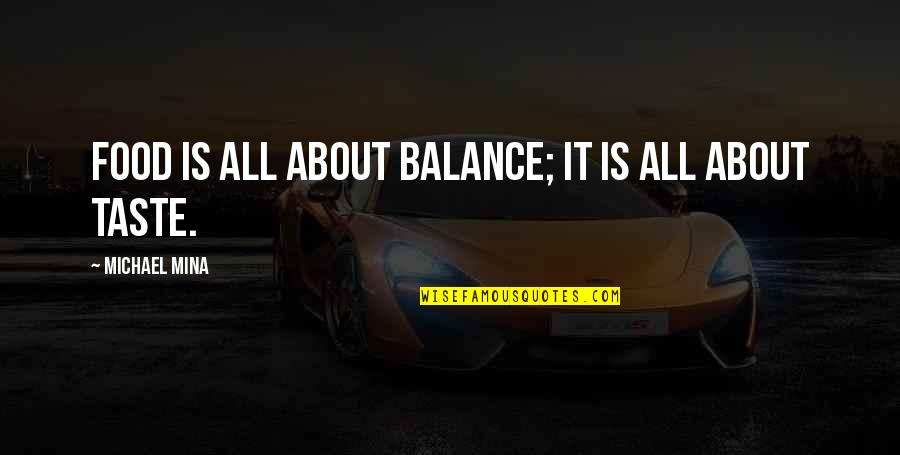 It's All About Balance Quotes By Michael Mina: Food is all about balance; it is all