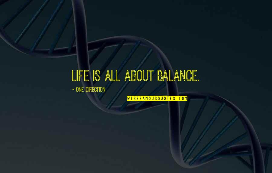 It's All About Balance Quotes By One Direction: Life is all about balance.