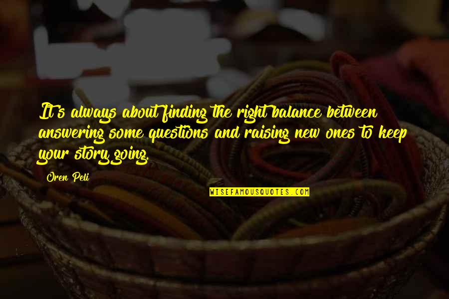 It's All About Balance Quotes By Oren Peli: It's always about finding the right balance between