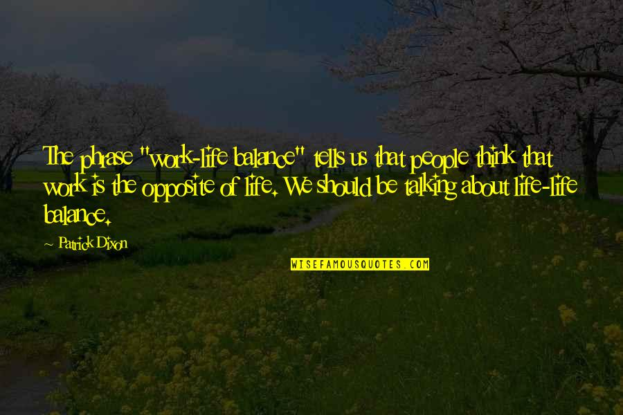 """It's All About Balance Quotes By Patrick Dixon: The phrase """"work-life balance"""" tells us that people"""
