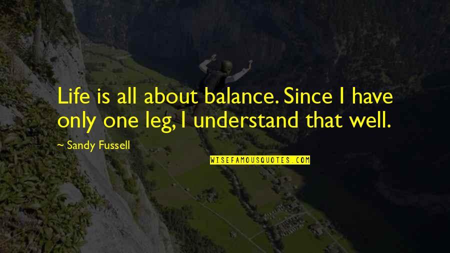 It's All About Balance Quotes By Sandy Fussell: Life is all about balance. Since I have