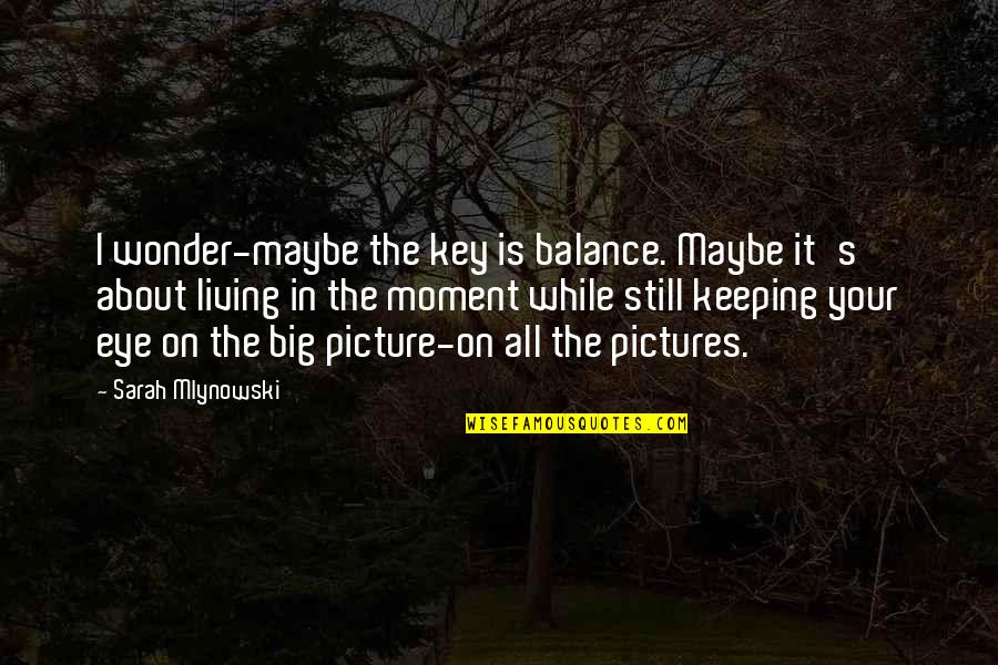 It's All About Balance Quotes By Sarah Mlynowski: I wonder-maybe the key is balance. Maybe it's
