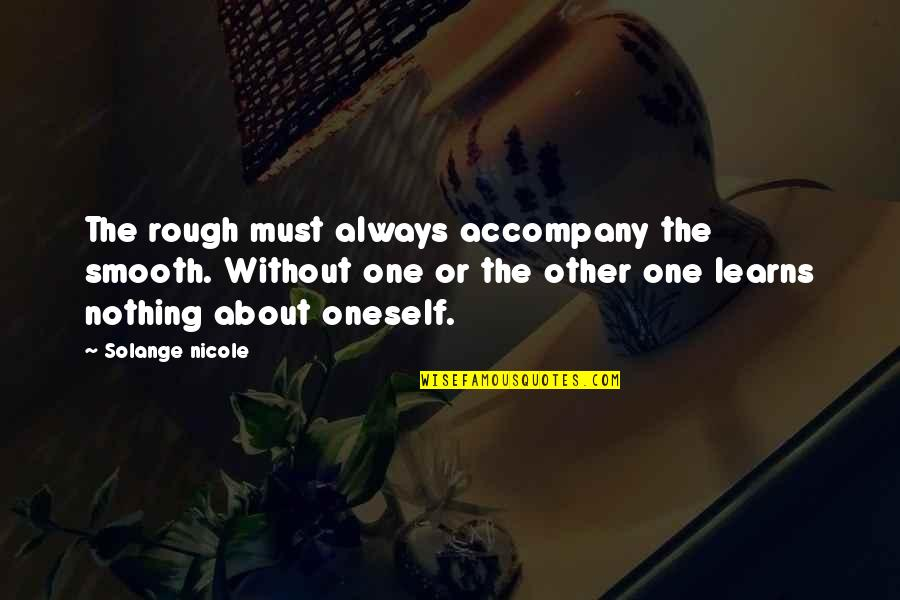 It's All About Balance Quotes By Solange Nicole: The rough must always accompany the smooth. Without