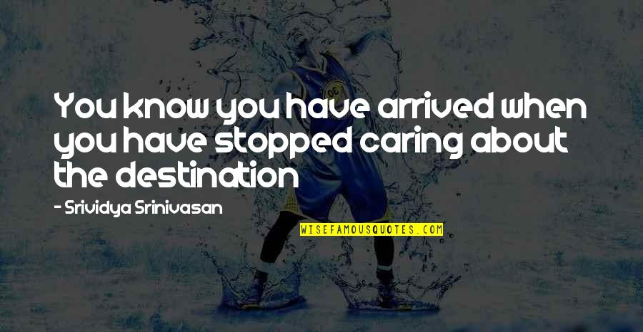 It's All About Balance Quotes By Srividya Srinivasan: You know you have arrived when you have