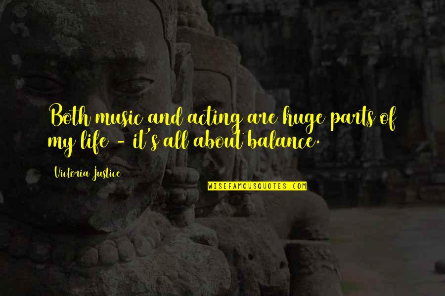 It's All About Balance Quotes By Victoria Justice: Both music and acting are huge parts of