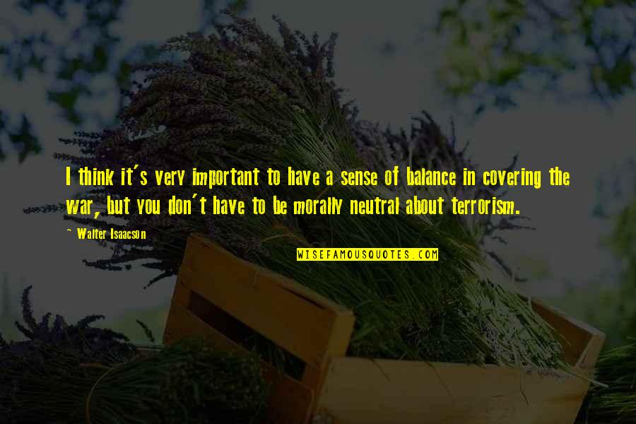 It's All About Balance Quotes By Walter Isaacson: I think it's very important to have a