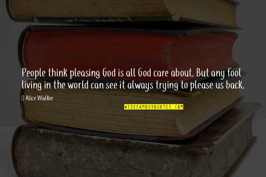 It's All About Us Quotes By Alice Walker: People think pleasing God is all God care
