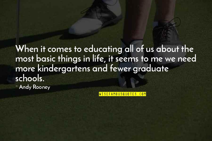 It's All About Us Quotes By Andy Rooney: When it comes to educating all of us