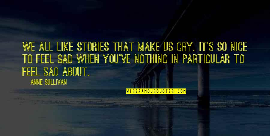 It's All About Us Quotes By Anne Sullivan: We all like stories that make us cry.
