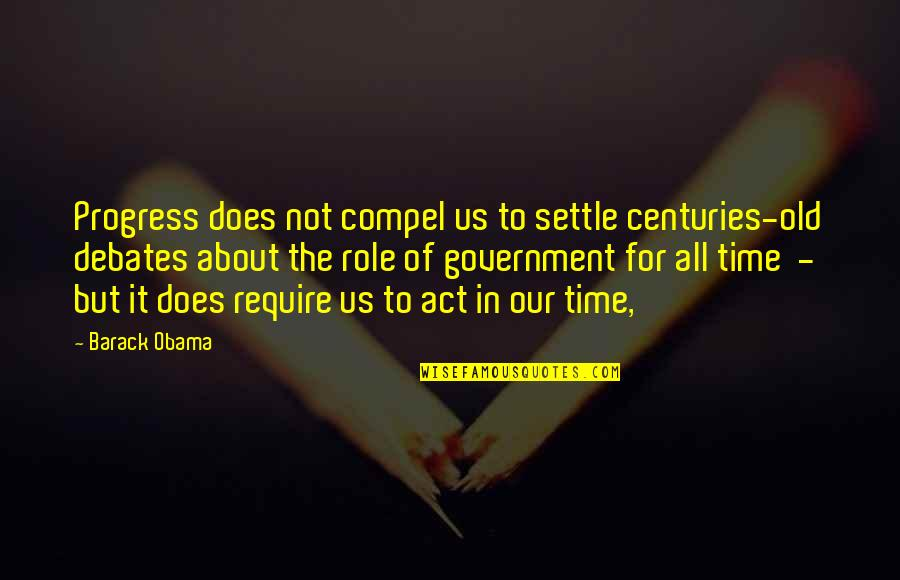 It's All About Us Quotes By Barack Obama: Progress does not compel us to settle centuries-old
