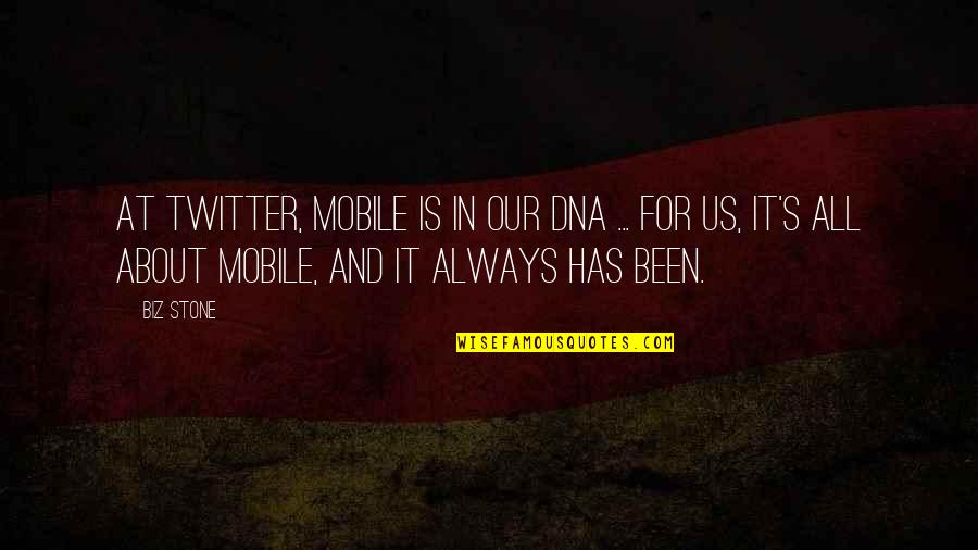It's All About Us Quotes By Biz Stone: At Twitter, mobile is in our DNA ...