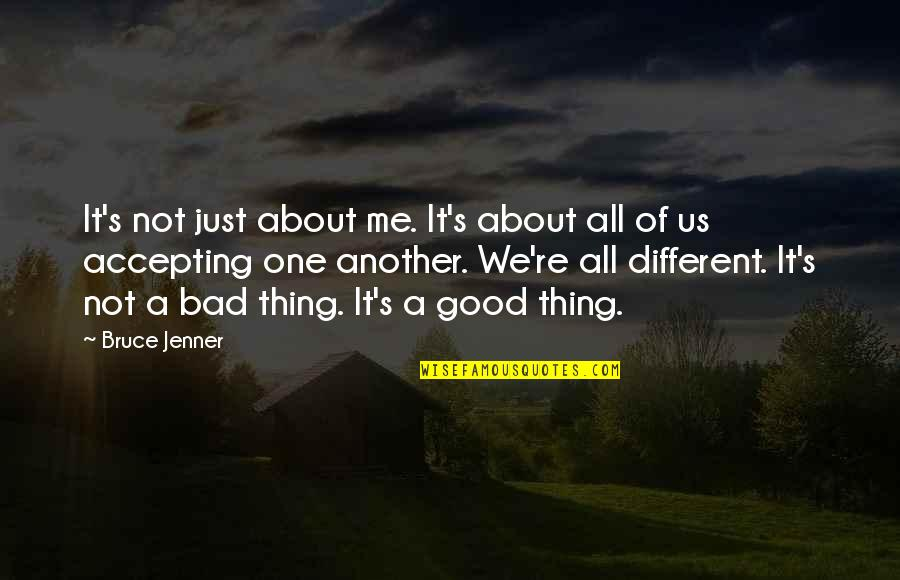 It's All About Us Quotes By Bruce Jenner: It's not just about me. It's about all
