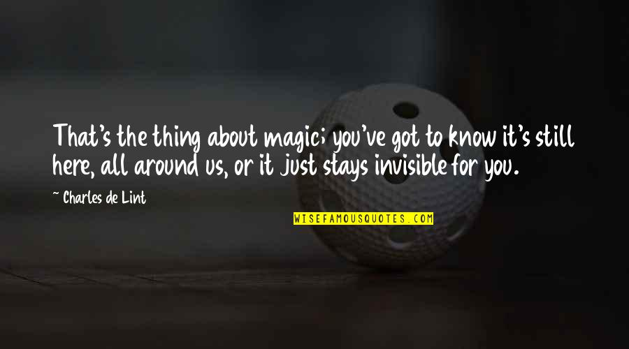 It's All About Us Quotes By Charles De Lint: That's the thing about magic; you've got to