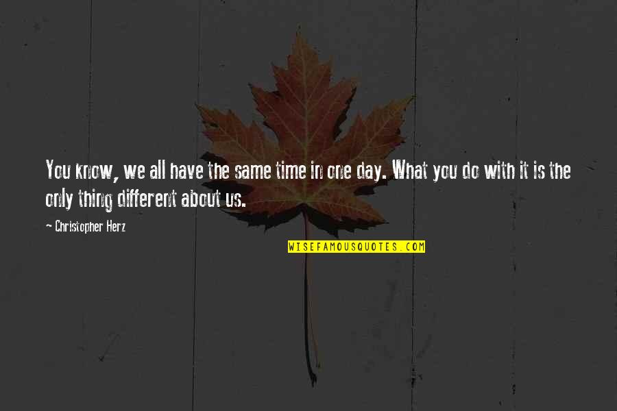 It's All About Us Quotes By Christopher Herz: You know, we all have the same time