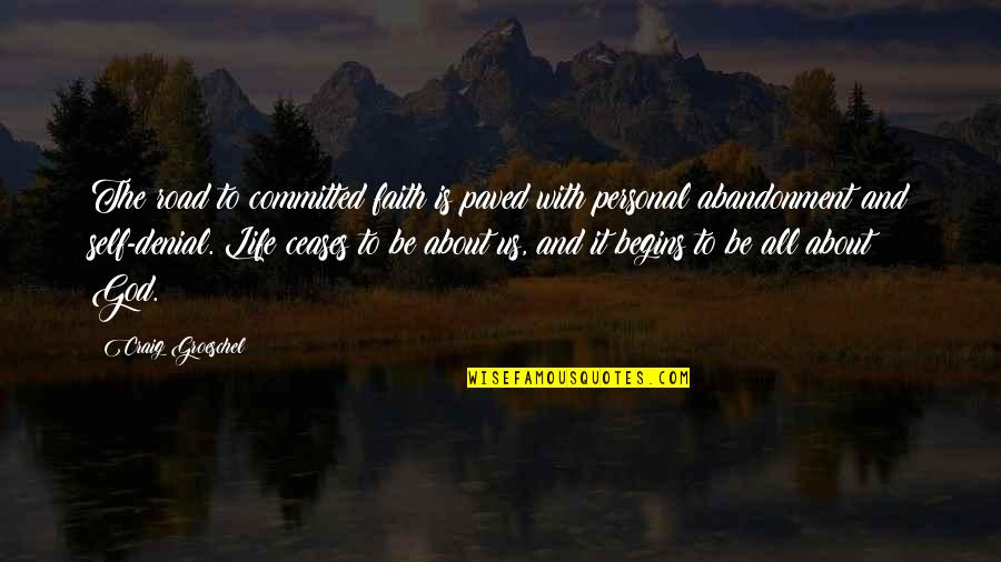 It's All About Us Quotes By Craig Groeschel: The road to committed faith is paved with