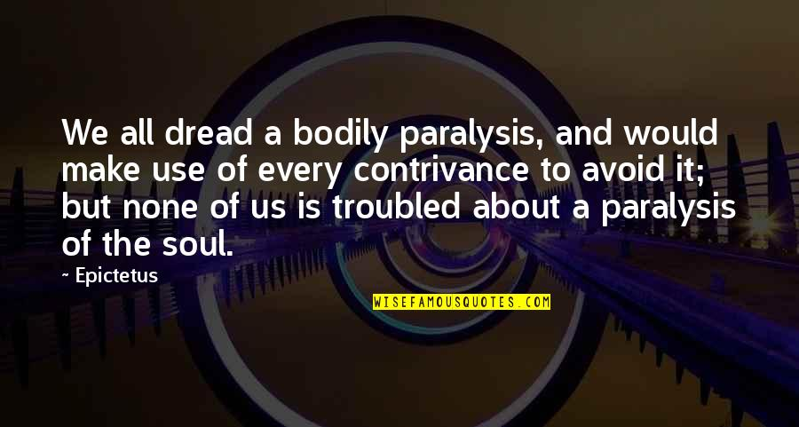 It's All About Us Quotes By Epictetus: We all dread a bodily paralysis, and would