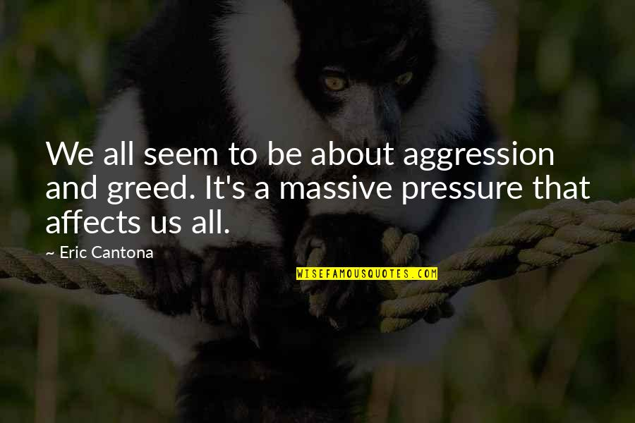 It's All About Us Quotes By Eric Cantona: We all seem to be about aggression and