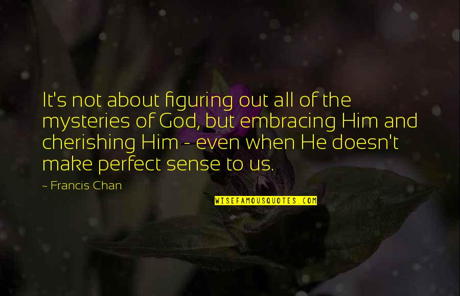 It's All About Us Quotes By Francis Chan: It's not about figuring out all of the