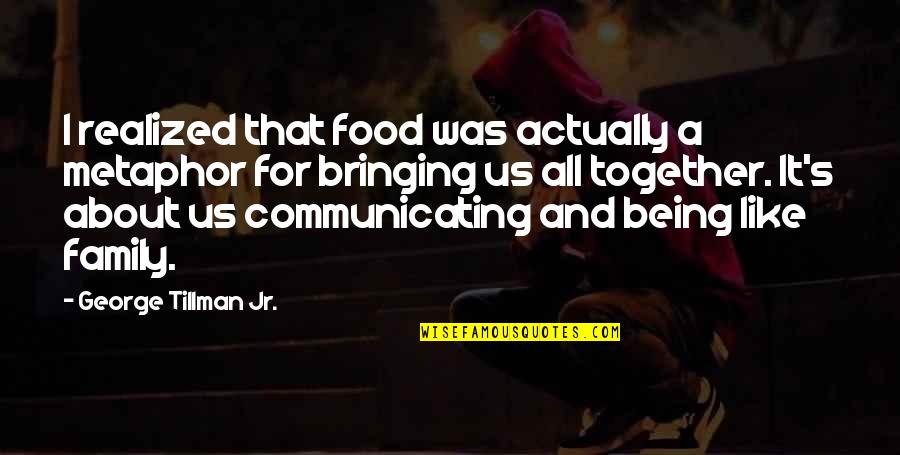 It's All About Us Quotes By George Tillman Jr.: I realized that food was actually a metaphor