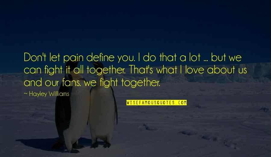 It's All About Us Quotes By Hayley Williams: Don't let pain define you. I do that