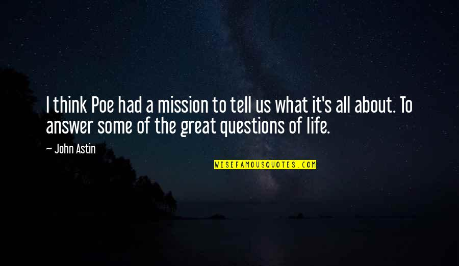 It's All About Us Quotes By John Astin: I think Poe had a mission to tell