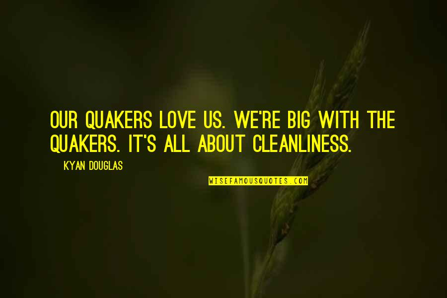 It's All About Us Quotes By Kyan Douglas: Our Quakers love us. we're big with the