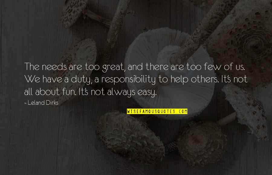 It's All About Us Quotes By Leland Dirks: The needs are too great, and there are