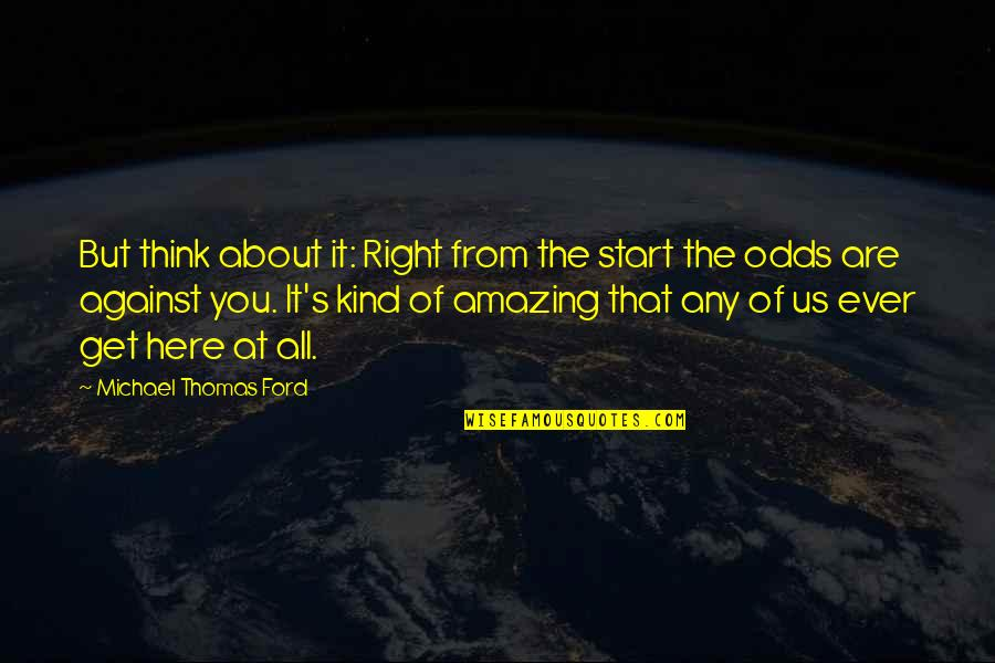 It's All About Us Quotes By Michael Thomas Ford: But think about it: Right from the start
